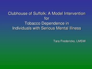 Clubhouse of Suffolk: A Model Intervention for  Tobacco Dependence in  Individuals with Serious Mental Illness