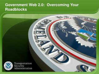 Government Web 2.0:  Overcoming Your Roadblocks