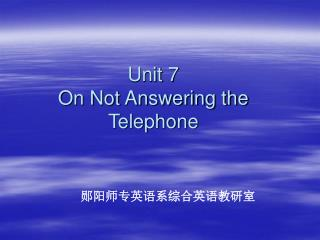 Unit 7 On Not Answering the Telephone