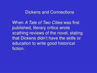 Dickens and Connections  When A Tale of Two Cities was first published, literary critics wrote scathing reviews of the n
