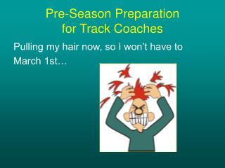 Pre-Season Preparation for Track Coaches
