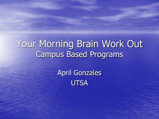 Your Morning Brain Work Out Campus Based Programs