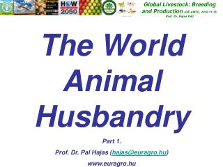 Global Livestock: Breeding and Production DE AMTC, 2010.11.15. Prof. Dr. Hajas P l