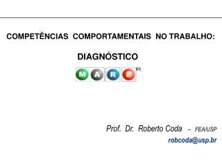 COMPET NCIAS  COMPORTAMENTAIS  NO TRABALHO:   DIAGN STICO      Prof.  Dr.  Roberto Coda       FEA