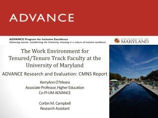 KerryAnn O Meara   Associate Professor, Higher Education Co-PI UM ADVANCE  Corbin M. Campbell Research Assistant