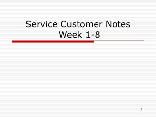 Service Customer Notes  Week 1-8