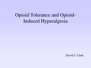 Opioid Tolerance and Opioid-Induced Hyperalgesia