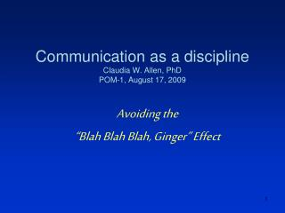 Communication as a discipline Claudia W. Allen, PhD POM-1, August 17, 2009