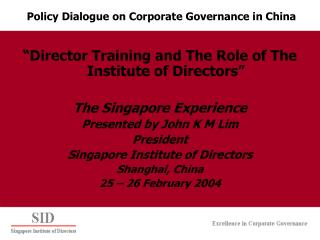 Director Training and The Role of The Institute of Directors   The Singapore Experience Presented by John K M Lim Presi