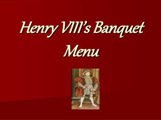 Henry VIII s Banquet Menu