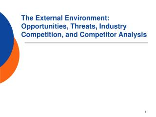The External Environment: Opportunities, Threats, Industry Competition, and Competitor Analysis
