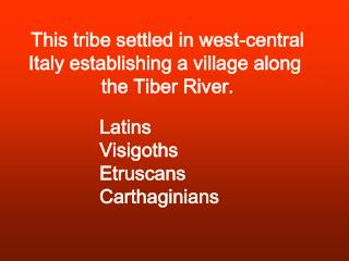 This tribe settled in west-central Italy establishing a village along  the Tiber River.