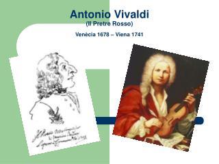 Antonio Vivaldi Il Pretre Rosso Ven cia 1678   Viena 1741