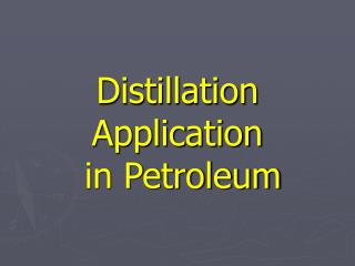 Distillation Application  in Petroleum
