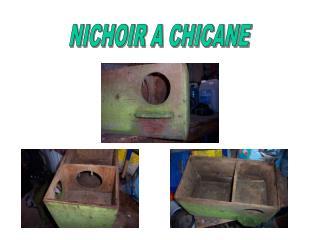 NICHOIR A CHICANE