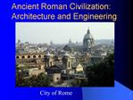 Ancient Roman Civilization: Architecture and Engineering