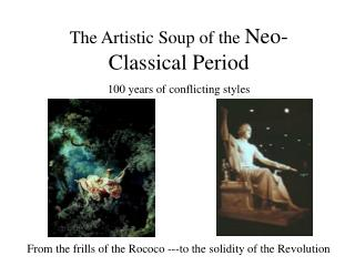 The Artistic Soup of the Neo-Classical Period 100 years of conflicting styles