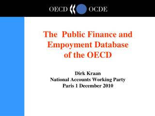 The  Public Finance and Empoyment Database  of the OECD   Dirk Kraan National Accounts Working Party Paris 1 December 20