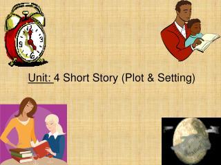 Unit: 4 Short Story Plot  Setting