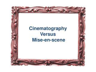 Cinematography Versus  Mise-en-scene