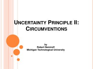 Uncertainty Principle II: Circumventions