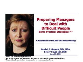 Preparing Managers to Deal with  Difficult People Some Practical Strategies1,2,3   A Presentation for the 2005 OHA Annua