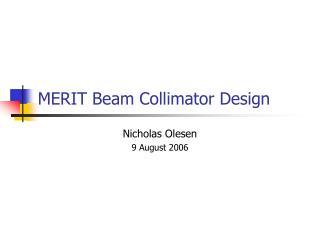 MERIT Beam Collimator Design