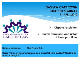 Name of presenter: Alec Freund S.C.  Based with only minor adaptions on a presentation to SASLAW Gauteng by Anton Myburg