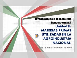 Introducci n A La Ingenier a Agroindustrial I Unidad II: MATERIAS PRIMAS UTILIZADAS EN LA AGROINDUSTRIA NACIONAL.