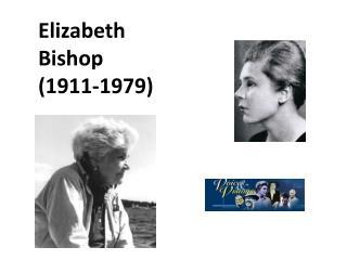 Elizabeth Bishop 1911-1979