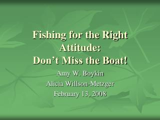 Fishing for the Right Attitude:  Don t Miss the Boat