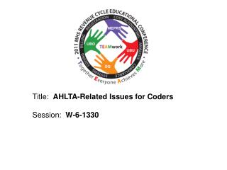 Title:  AHLTA-Related Issues for Coders   Session:  W-6-1330