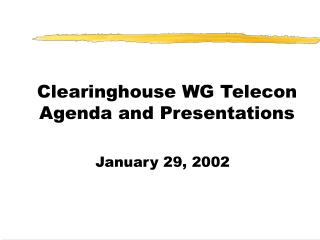 Clearinghouse WG Telecon Agenda and Presentations
