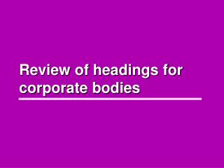 Review of headings for corporate bodies