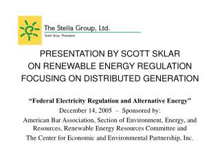 PRESENTATION BY SCOTT SKLAR ON RENEWABLE ENERGY REGULATION FOCUSING ON DISTRIBUTED GENERATION