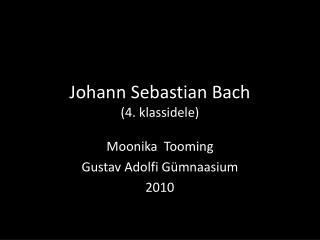 Johann Sebastian Bach 4. klassidele