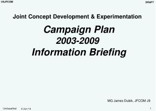Joint Concept Development  Experimentation   Campaign Plan 2003-2009  Information Briefing