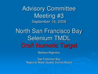 Advisory Committee Meeting 3 September 16, 2008  North San Francisco Bay Selenium TMDL Draft Numeric Target