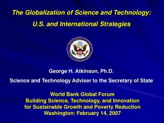 George H. Atkinson, Ph.D. Science and Technology Adviser to the Secretary of State