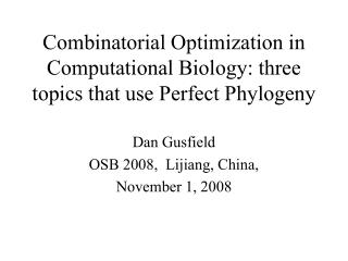 Combinatorial Optimization in Computational Biology: three topics that use Perfect Phylogeny