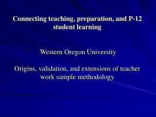 Connecting teaching, preparation, and P-12 student learning    Western Oregon University  Origins, validation, and exten