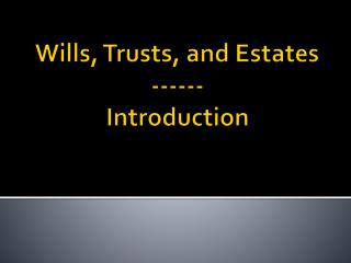 Wills, Trusts, and Estates ------ Introduction