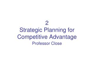 2 Strategic Planning for Competitive Advantage