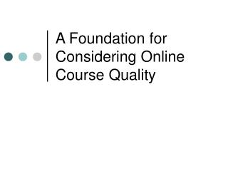 A Foundation for Considering Online Course Quality