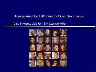 Unsupervised Joint Alignment of Complex Images  Gary B Huang, Vidit Jain, Erik Learned-Miller
