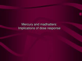 Mercury and madhatters:  Implications of dose response