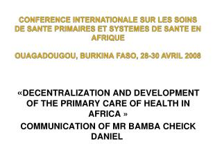 CONFERENCE INTERNATIONALE SUR LES SOINS DE SANTE PRIMAIRES ET SYSTEMES DE SANTE EN AFRIQUE  OUAGADOUGOU, BURKINA FASO, 2