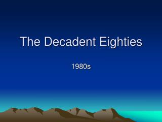 The Decadent Eighties