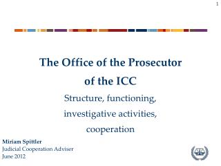 The Office of the Prosecutor  of the ICC  Structure, functioning,  investigative activities, cooperation