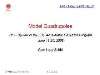 Model Quadrupoles  DOE Review of the LHC Accelerator Research Program  June 19-20, 2008  Gian Luca Sabbi